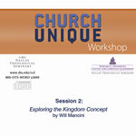 Church Unique Workshop by Will Mancini Session 2 Exploring the Kingdom Concept