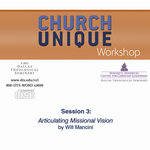 Church Unique Workshop by Will Mancini Session 3 Articulating Missional Vision