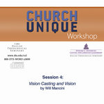 Church Unique Workshop by Will Mancini Session 4 Vision Casting & Vision Dripping