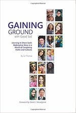 Gaining Ground with Good Soil Learning to Share Gods Redemptive Story in a World of Competing Faiths & Cultures