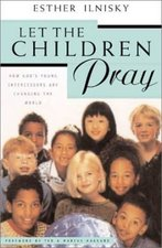 Let the Children Pray How Gods Young Intercessors Are Changing the World OP!!!!