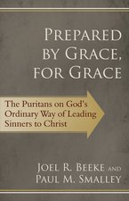 Prepared by Grace for Grace the Puritans on Gods Way of Leading Sinners to Christ