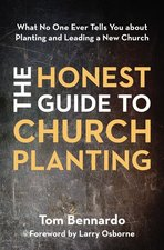 Honest Guide to Church Planting What No One Ever Tells You about Planting & Leading a New Church