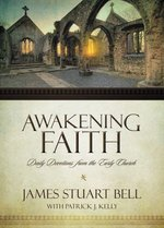 Awakening Faith: Daily Devotions from the Early Church