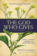 God Who Gives How the Trinity Shapes the Christian Story