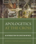 Apologetics at the Cross an Introduction for Christian Witness