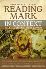 Reading Mark in Context Jesus & Second Temple Judaism