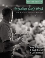 Preaching Gods Word 2nd Edition a Hands On Approach to Preparing Developing & Delivering the Sermon