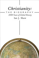 Christianity The Biography 2000 Years of Global History