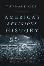 Americas Religious History Faith Politics & the Shaping of a Nation