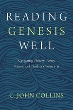 Reading Genesis Well Navigating History Poetry Science & Truth