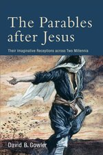 Parables After Jesus Their Imaginative Receptions Across Two Millennia