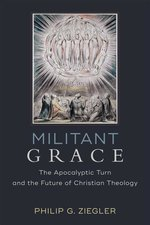 Militant Grace the Apocalyptic Turn & the Future of Christian Theology