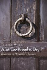 Ain't Too Proud to Beg: Living through the Lord's Prayer