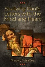 Studying Pauls Letters with the Mind & Heart