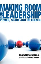 Making Room for Leadership Power Space & Influence