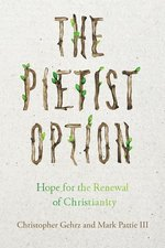 Pietist Option Hope for hte Renewal of Christianity