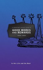Christians Pocket Guide to Good Works & Rewards In This Life & the Next
