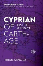 Cyprian of Carthage His Life & Impact