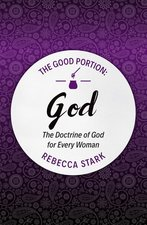 Good Portion God The Doctrine of God for Every Woman