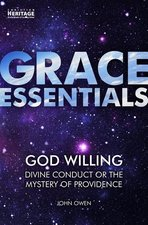God Willing Divine Conduct or the Mystery of Providence Revised Edition