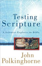 TESTING SCRIPTURE A SCIENTIST EXPLORES T