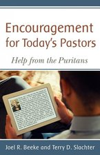 Encouragement for Todays Pastors Help from the Puritans