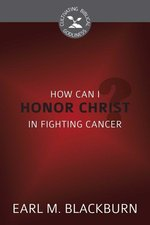 How Can I Honor Christ in Fighting Cancer