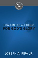How Can I Do All Things for Gods Glory