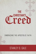 Christians Creed Embracing the Apostolic Faith