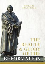 Beauty & Glory of the Reformation