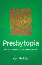 Presbytopia What It Means to be a Presbyterian