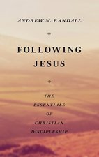 Following Jesus Essentials of Christian Discipleship