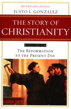 Story of Christianity Volume 2 the Reformation to the Present Day 2nd Edition